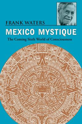 Mexico Mystique: Coming 6th World of Consciousness - Waters, Frank