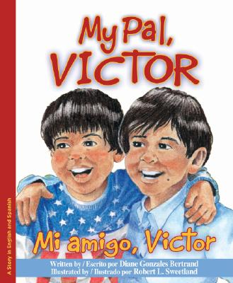 Mi Amigo, Victor/My Pal, Victor - Bertrand, Diane Gonzales, and Sweetland, Robert (Illustrator), and de La Vega, Eida (Translated by)
