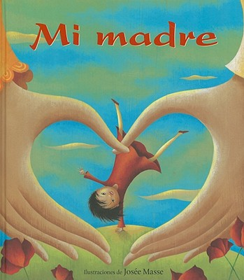 Mi Madre - Mother Bridge of Love (Text by), and Masse, Josee (Illustrator)