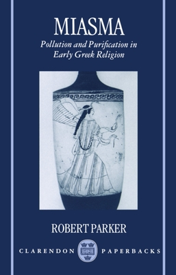 Miasma: Pollution and Purification in Early Greek Religion - Parker, Robert