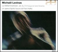Michaël Levinas: La Metamorphose - André Heyboer (baritone); Anne Mason (mezzo-soprano); Arnaud Guillou (baritone); Fabrice Di Falco (counter tenor);...