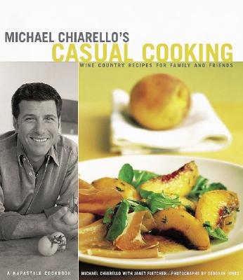 Michael Chiarello's Casual Cooking: Wine Country Recipes for Family and Friends - Chiarello, Michael, and Chronicle Books, and Jones, Deborah (Photographer)