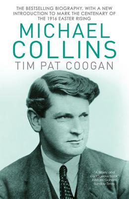 Michael Collins: A Biography - Coogan, Tim Pat