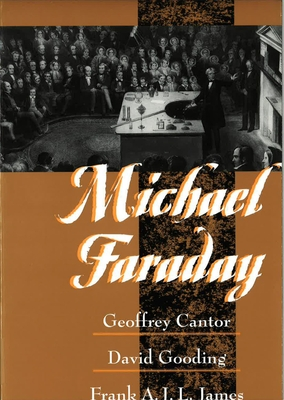 Michael Faraday - Cantor, Geoffrey, and Gooding, David, and James, Frank A J L