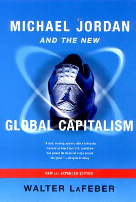 Michael Jordan and the New Global Capitalism - LaFeber, Walter