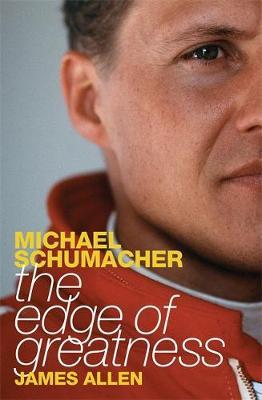 Michael Schumacher: The Edge of Greatness - Allen, James