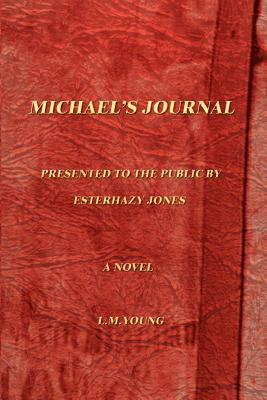 Michael's Journal: Being the Jornals of Michael Cooke Holt; Book One, 1917-1925 - Young, L M