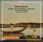 Michail Glinka: Septet; Trio Pathétique; Serenade