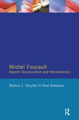 Michel Foucault: Beyond Structuralism and Hermeneutics - Dreyfus, Hubert L., and Rabinow, Paul