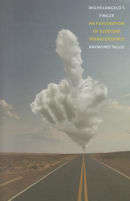 Michelangelo's Finger: An Exploration of Everyday Transcendence - Tallis, Raymond, Professor