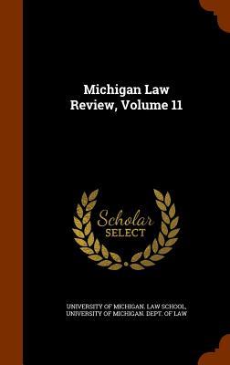 Michigan Law Review, Volume 11 - University of Michigan Law School (Creator)