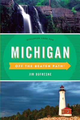 Michigan Off the Beaten Path(r): Discover Your Fun - DuFresne, Jim, and Finch, Jackie Sheckler (Revised by)
