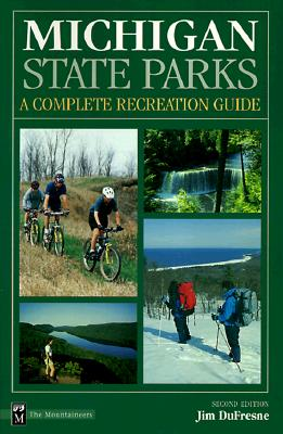 Michigan State Parks: A Complete Recreation Guide - DuFresne, Jim, and DeFresne, Jim