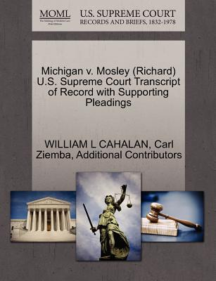 Michigan V. Mosley (Richard) U.S. Supreme Court Transcript of Record with Supporting Pleadings - Cahalan, William L, and Ziemba, Carl, and Additional Contributors