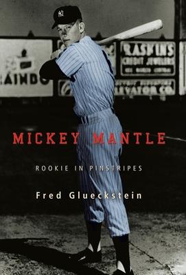 Mickey Mantle: Rookie in Pinstripes - Glueckstein, Fred