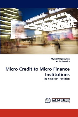 Micro Credit to Micro Finance Institutions - Amin, Muhammad, and Paracha, Yasir