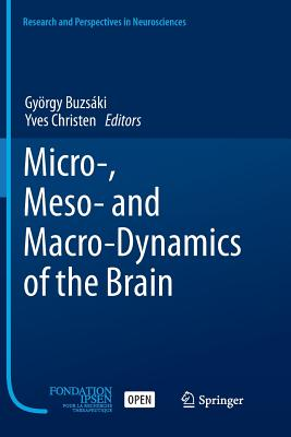 Micro-, Meso- And Macro-Dynamics of the Brain - Buzsáki, György (Editor), and Christen, Yves (Editor)