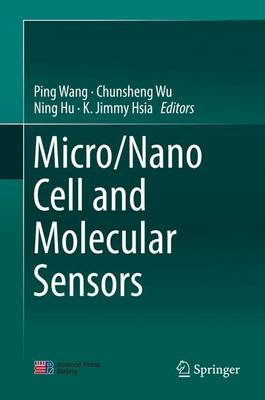 Micro/Nano Cell and Molecular Sensors 2016 - Wang, Ping (Editor), and Wu, Chunsheng (Editor), and Hu, Ning (Editor)