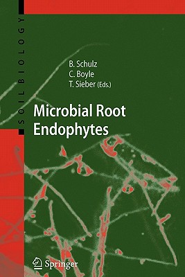 Microbial Root Endophytes - Schulz, Barbara (Volume editor), and Boyle, Christine J. C. (Volume editor), and Sieber, Thomas N. (Volume editor)