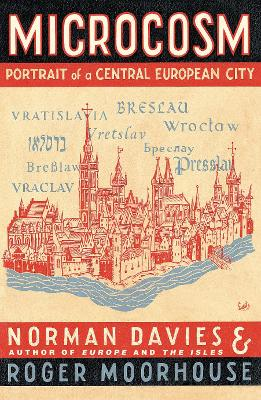 Microcosm: Portrait of a Central European City - Davies, and Davies, Norman, and Moorhouse, Roger