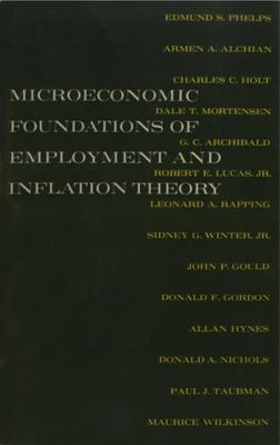 Microeconomic Foundations of Employment and Inflation Theory - Phelps, Edmund S, Professor (Editor), and Archibald, G C, and Alchian, Armen A