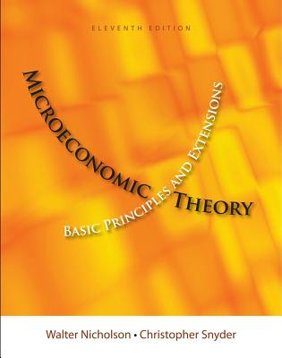 Microeconomic Theory: Basic Principles and Extensions - Nicholson, Walter, and Snyder, Christopher M