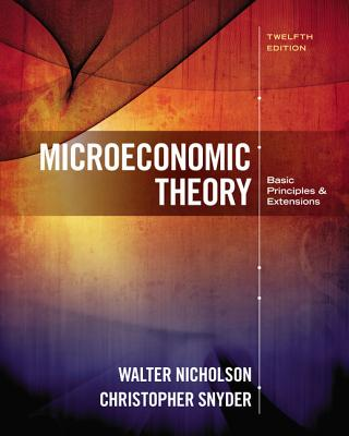 Microeconomic Theory: Basic Principles and Extensions - Nicholson, Walter