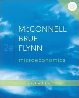 Microeconomics Brief Edition - McConnell, Campbell R., and Brue, Stanley L., and Flynn, Sean Masaki