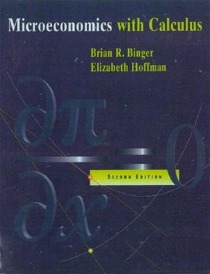 Microeconomics with Calculus - Binger, Brian (Editor), and Hoffman, Elizabeth