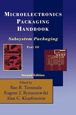 Microelectronics Packaging Handbook: Subsystem Packaging Part III - Tummala, R R, and Rymaszewski, Eugene J, and Klopfenstein, Alan G