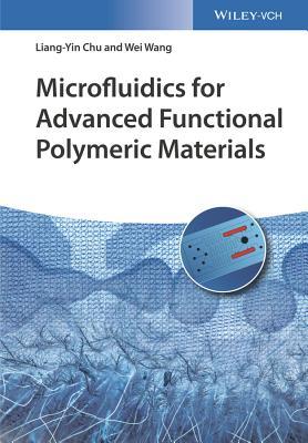 Microfluidics for Advanced Functional Polymeric Materials - Chu, Liang-Yin, and Wang, Wei