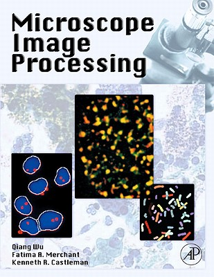 Microscope Image Processing - Wu, Qiang, and Merchant, Fatima, and Castleman, Kenneth