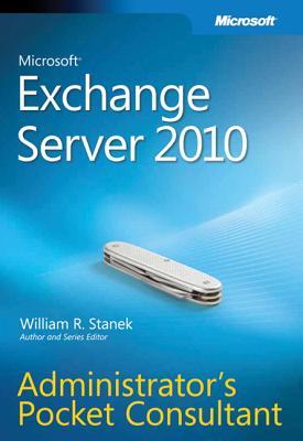 Microsoft Exchange Server 2010 Administrator's Pocket Consultant - Stanek, William R