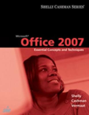 Microsoft Office 2007: Essential Concepts and Techniques - Shelly, Gary B, and Cashman, Thomas J, Dr., and Vermaat, Misty E