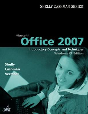 Microsoft Office 2007: Introductory Concepts and Techniques, Windows XP Edition - Shelly, Gary B, and Cashman, Thomas J, Dr., and Vermaat, Misty E