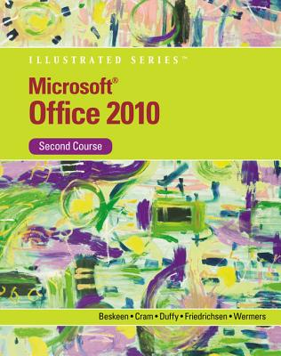 Microsoft Office 2010 Illustrated Second Course - Beskeen, David W, and Cram, Carol M, and Duffy, Jennifer