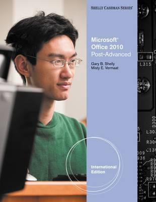 Microsoft Office 2010: Post Advanced - Shelly, Gary B, and Vermaat, Misty E