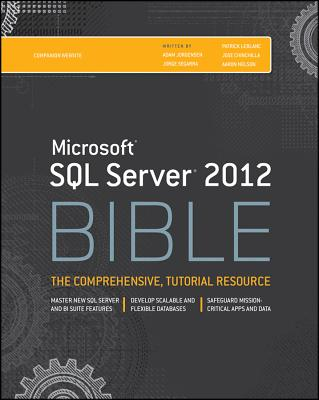 Microsoft SQL Server 2012 Bible - Jorgensen, Adam, and Segarra, Jorge, and LeBlanc, Patrick