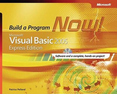 Microsoft Visual Basic 2005 Express Edition: Build a Program Now! - Pelland, Patrice
