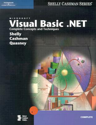 Microsoft Visual Basic .NET: Complete Concepts and Techniques - Shelly, Gary B, and Cashman, Thomas J, Dr., and Quasney, Jeffrey J