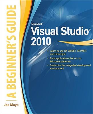 Microsoft Visual Studio 2010: A Beginner's Guide - Mayo, Joe