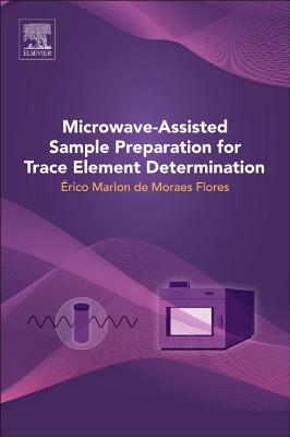 Microwave-Assisted Sample Preparation for Trace Element Determination - Flores, Erico Marlon Moraes (Editor)