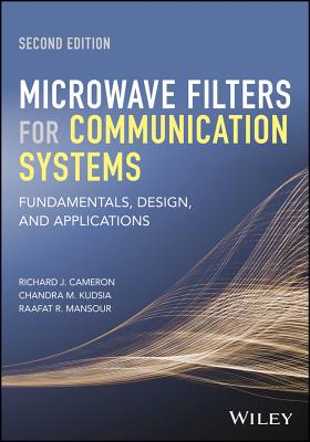 Microwave Filters for Communication Systems: Fundamentals, Design, and Applications - Cameron, Richard J, and Kudsia, Chandra M, and Mansour, Raafat R