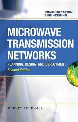 Microwave Transmission Network: Planning, Design, and Deployment - Lehpamer, Harvey, Ed.D
