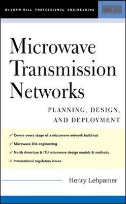 Microwave Transmission Networks: Planning, Design, and Deployment - Lehpamer, Harvey, Edd