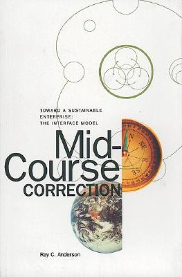 Mid-Course Correction: Toward a Sustainable Enterprise: The Interface Model - Anderson, Ray