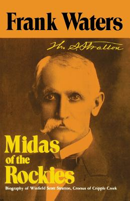 Midas of Rockies: Story of Stratton & Cripple Creek - Waters, Frank, and Sprague, Marshall (Contributions by)