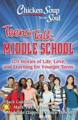 Middle School: 101 Stories of Life, Love, and Learning for Younger Teens - Canfield, Jack, and Hansen, Mark Victor, and Clapps, Madeline