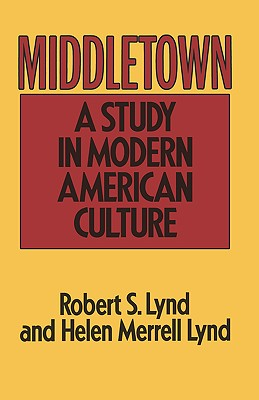 Middletown: A Study in Modern American Culture - Lynd, Robert, and Lynd, Helen M
