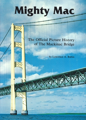 Mighty Mac: The Official Picture History of the Mackinac Bridge - Rubin, Lawrence a